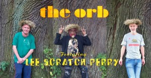 The Orb mit Lee Scratch Perry – Observer in the Starhouse