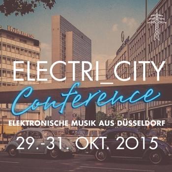 Willkommen im Mekka der elektronischen Musik – Electri_City-Kongress in Düsseldorf